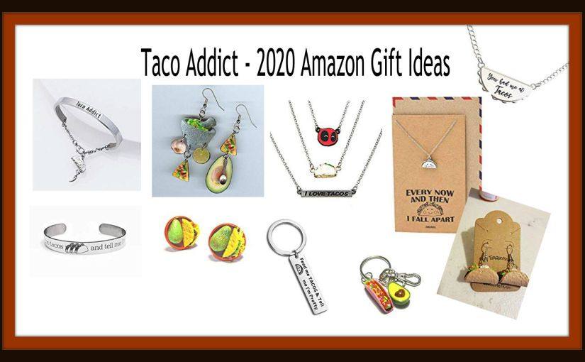 Taco Addict – 2020 Amazon Gift Guide